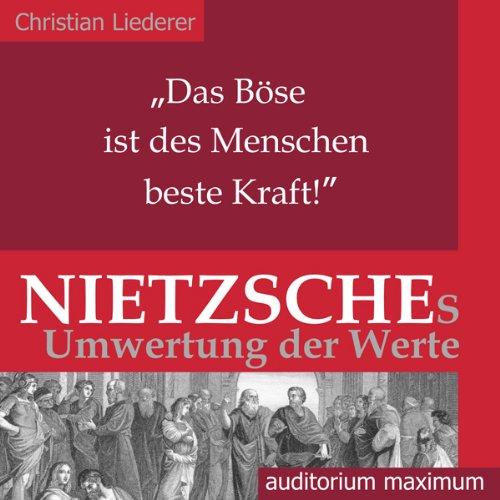 Das Böse ist des Menschen beste Kraft! Nietzsches Umwertung der Werte audiobook cover art