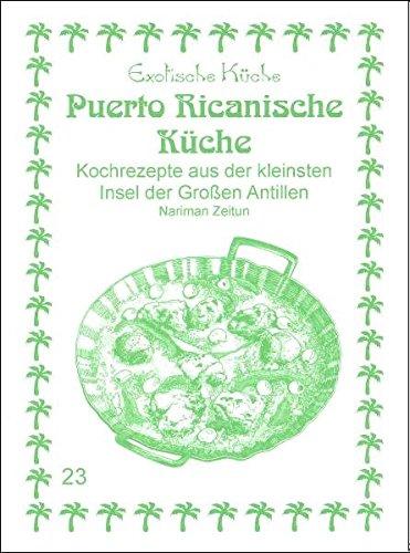 Puerto Ricanische Küche: Kochrezepte aus der kleinsten Insel der Großen Antillen (Exotische Küche)