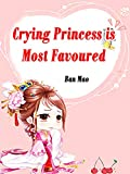 Crying Princess is Most Favoured: Volume 10 (English Edition)