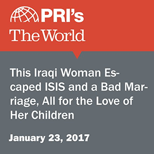 This Iraqi Woman Escaped ISIS and a Bad Marriage, All for the Love of Her Children audiobook cover art