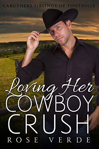 Loving Her Cowboy Crush (Caruthers Siblings Of FootHills Book 2) by [Rose Verde]