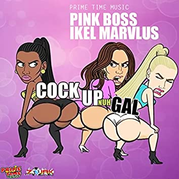 Cock Up Nuh Gal - Single