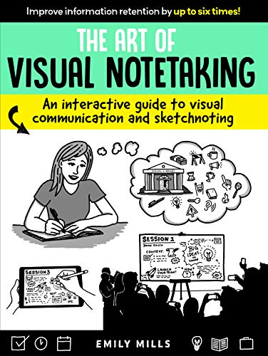 The Art of Visual Notetaking: An interactive guide to visual...