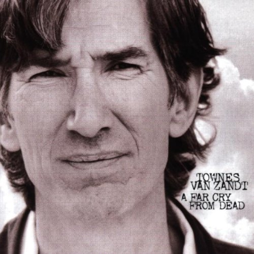 A Far Cry From Dead by Townes Van Zandt (1999-06-29)