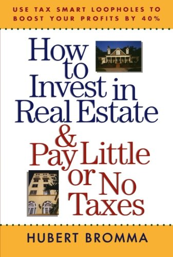 How to Invest in Real Estate And Pay Little or No Taxes: Use Tax Smart Loopholes to Boost Your Profi