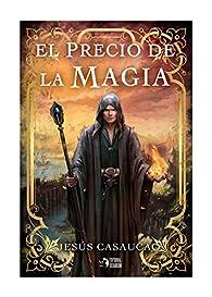 PRECIO DE LA MAGIA,EL par Jesús Casaucao