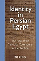 Identity in Persian Egypt: The Fate of the Yehudite Community of Elephantine