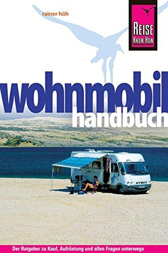 Reise Know-How: Wohnmobil-Handbuch: Anschaffung, Ausstattung, Technik, Reisevorbereitung, Tipps für unterwegs. (Sachbuch)