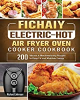 Fichaiy Electric-Hot Air-Fryer Oven-Cooker Cookbook: 200 Vibrant & Mouthwatering Recipes to Keep Fit and Maintain Energy