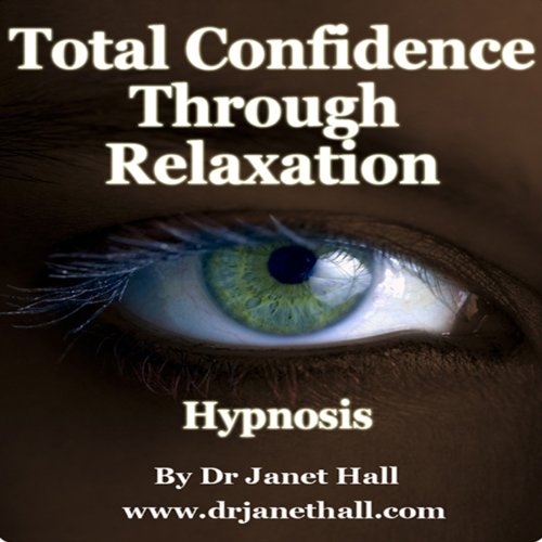 Total Confidence Through Relaxation (Hypnosis) audiobook cover art