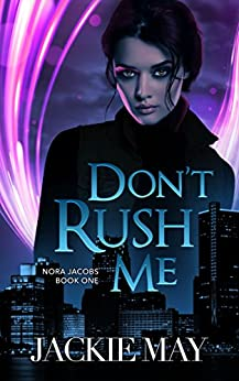 Don't Rush Me (Nora Jacobs Book 1) by [Jackie May]