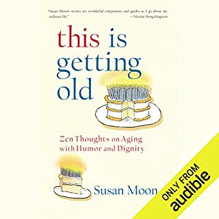 This Is Getting Old     Zen Thoughts on Aging with Humor and Dignity              Written by:                                                                                                                                 Susan Moon                               Narrated by:                                                                                                                                 Susan Moon                      Length: 5 hrs and 18 mins     Not rated yet     Overall 0.0
