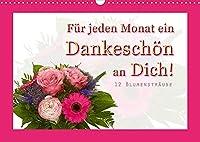 Fuer jeden Monat ein Dankeschoen an Dich! - 12 Blumenstraeusse (Wandkalender 2022 DIN A3 quer): 12 schoene Blumenstraeusse (Monatskalender, 14 Seiten )