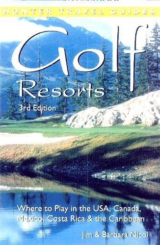 Golf Resorts: Where to Play in the USA, Canada, Mexico, Costa Rica & the Caribbean