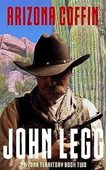 Arizona Coffin: (Arizona Territory Book 2) by [John Legg]