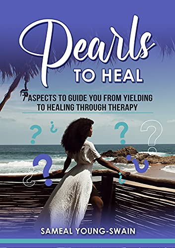Pearls To Heal : 7 Aspects To Guide You From Yielding To Healing Through Therapy