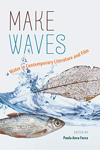 Make Waves: Water in Contemporary Literature and Film (Volume 1)