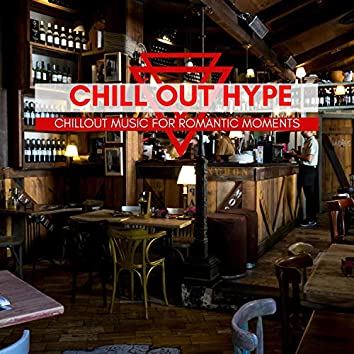 Chill Out Hype - Chillout Music For Romantic Moments