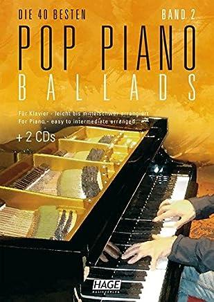 Pop Piano Ballads 2: Die 40 besten Pop Piano Ballads - Für Klavier leicht bis mittelschwer arrangiert. Eine tolle Sammlung mit 40 romantischen und leichten bis mittelschweren Arrangements