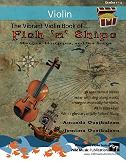 The Vibrant Violin Book of Fish 'n' Ships: Shanties, Hornpipes, and Sea Songs. 38 fun sea-themed pieces arranged especially for Violin players of ... All in easy keys and first position.
