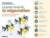 Le guide visuel de la négociation - Utiliser et contrer les techniques des meilleurs négociateurs.