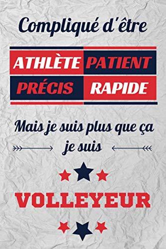 Compliqué d'être Athlète Patient Précis Rapide Mais je suis plus que ça je suis Volleyeur: Carnet de notes ligné pour Volleyballeur , journal intime, Cadeau pour garçon