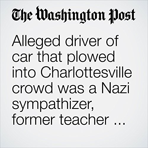 Alleged Driver of Car That Plowed Into Charlottesville Crowd Was a Nazi Sympathizer, Former Teacher Says copertina