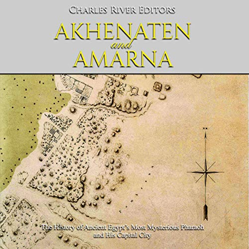 Akhenaten and Amarna: The History of Ancient Egypt's Most Mysterious Pharaoh and His Capital City                   By:                                                                                                                                 Charles River Editors                               Narrated by:                                                                                                                                 Colin Fluxman                      Length: 2 hrs and 19 mins     Not rated yet     Overall 0.0