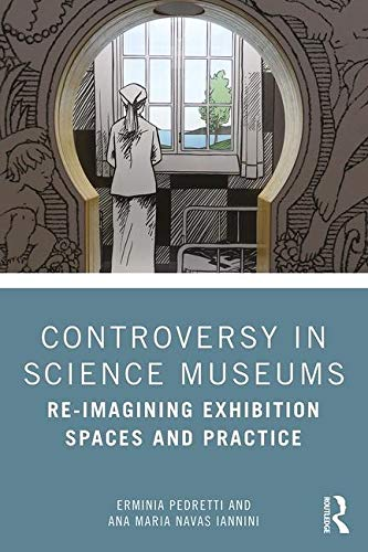 Controversy in Science Museums: Re-imagining Exhibition Spaces and Practice