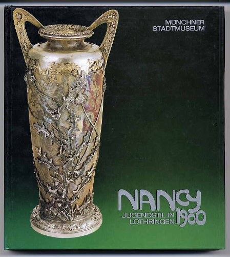Nancy. Jugendstil in Lothringen 1900. Zwischen Historismus und Art Deco.