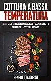 Cottura a Bassa Temperatura: Tutti i segreti della CBT per cucinare facilmente ricette da ...