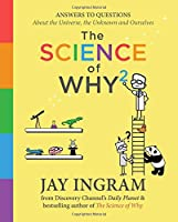 The Science of Why 2: Answers to Questions About the Universe, the Unknown, and Ourselves (2) (The Science of Why series)