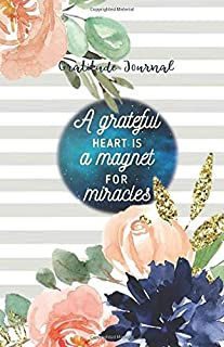 A GRATEFUL HEART IS A MAGNET FOR MIRACLES Gratitude Journal: 365 Days to Cultivate an Attitude of Gratitude (180 pages, 5.5 x 8.5) Productivity notebook with Motivational quotes (Self-esteem journal)