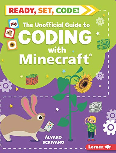 The Unofficial Guide to Coding with Minecraft (Ready, Set, Code!)