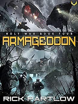 Armageddon: A Military Sci-Fi Series (Holy War Book 4) by [Rick Partlow]