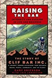Raising the Bar: Integrity and Passion in Life and Business - The Story of Clif Bar, Inc.: Integrity and Passion in Life and Business - The Story of Clif Bar & Co.