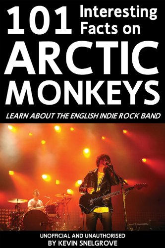 101 Interesting Facts on Arctic Monkeys (Apex 101 Interesting Facts Book 1) (English Edition)