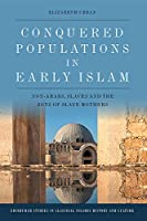 Conquered Populations in Early Islam: Non-Arabs, Slaves and the Sons of Slave Mothers (Edinburgh Studies in Classical Islamic History and Culture)