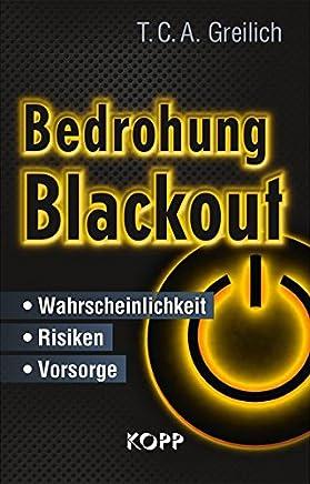 Bedrohung Blackout Wahrscheinlichkeit Risiken Vorsorge by T.C.A. Greilich