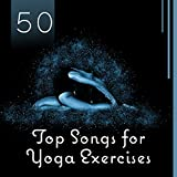 50 Top Songs for Yoga Exercises - Mantra Therapy Music for Awaken Your Energy, Chakra Flow, Connect Your Body, Stress Relief