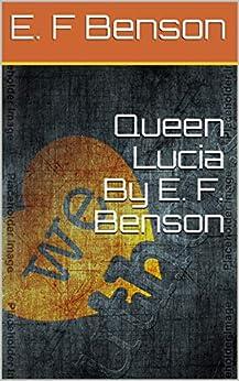 Queen Lucia By E. F. Benson by [E. F Benson]