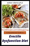 Comprehensive Guide to Erectile Dysfunction Diet: Natural Healthy Recipes In Improving Reversing Erectile Dysfunction, erections on demand