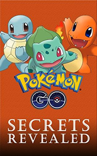 Pokemon Go: Secrets Revealed: The Unofficial Guide To Pokemon Go Mastery (Secrets, Hacks, Tips, Walkthrough) (English Edition)