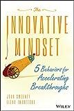 The Innovative Mindset: 5 Behaviors for Accelerating Breakthroughs