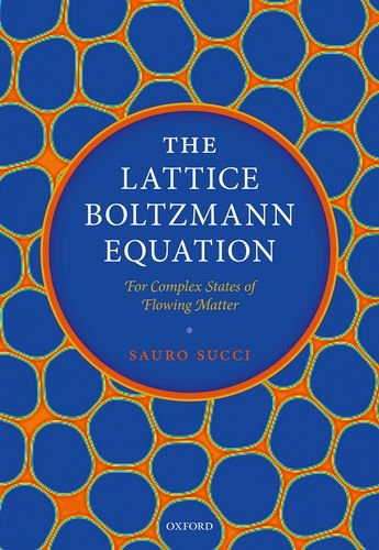 Download The Lattice Boltzmann Equation: For Complex States of Flowing Matter 0199592357