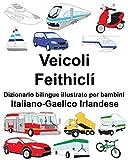 Italiano-Gaelico Irlandese Veicoli/Feithiclí Dizionario bilingue illustrato per bambini