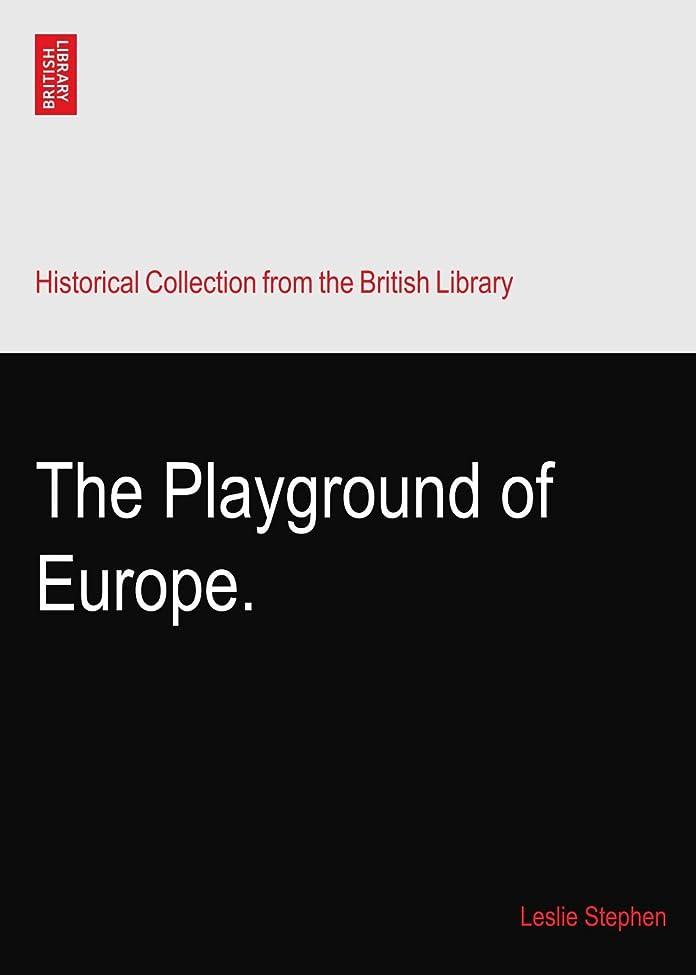 行く再び困惑したThe Playground of Europe.