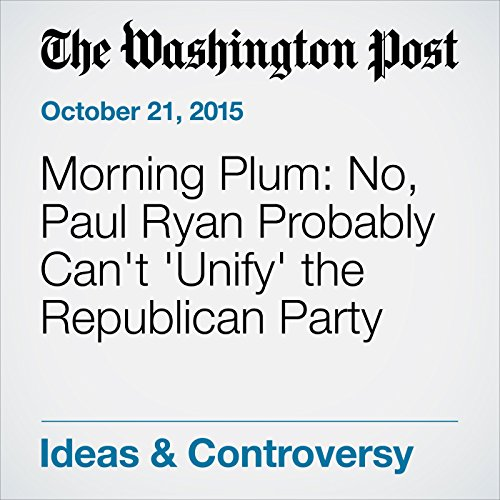 Morning Plum: No, Paul Ryan Probably Can't 'Unify' the Republican Party audiobook cover art