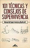 101 técnicas y consejos de supervivencia: Manual de supervivencia, bushcraft , acampada y montaña