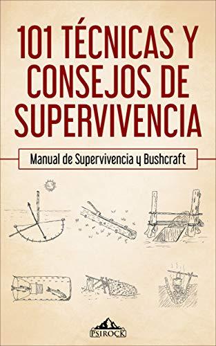 101 técnicas y consejos de supervivencia: Manual de supervivencia, bushcraft , acampada y montaña de [PsiRock Shop]